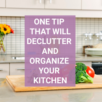 How to Declutter and Organize your Kitchen with this One Tip
