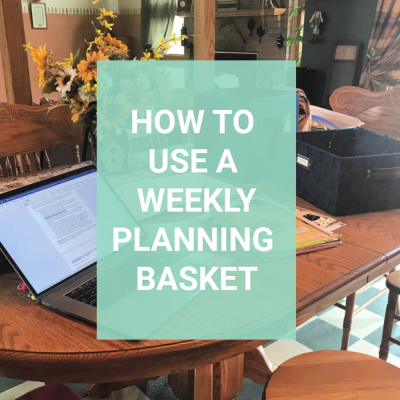 Weekly Planning Basket – Get More Done Each Week