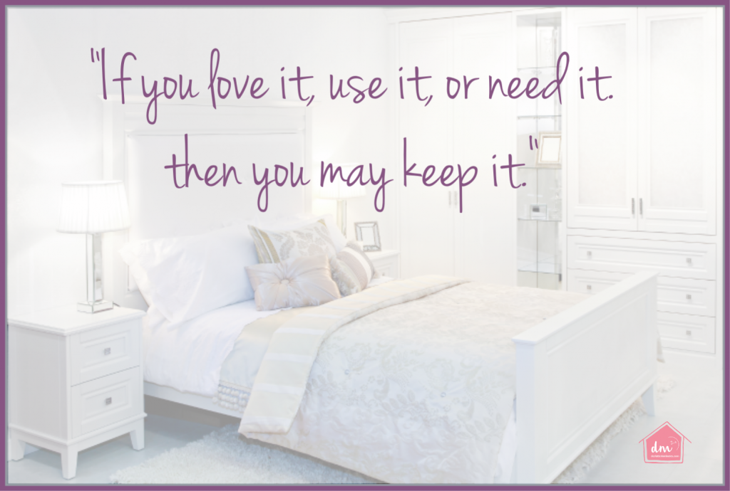 Declutter in Minutes quote - If I love it, use it, or need it, then I may keep it.""