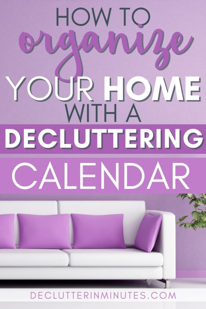 use a decluttering calendar to remove the clutter and organize your home.