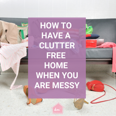 How to Have a Clutter-Free Home When You are Messy at Heart