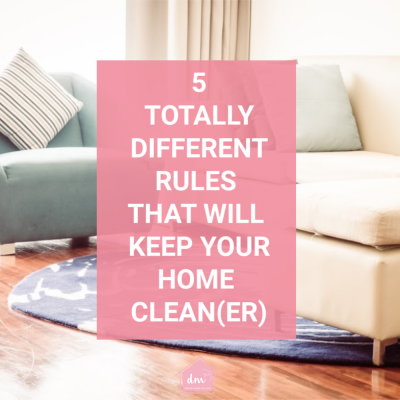 5 Daily Rules that Will Keep Your Home Clean (er)