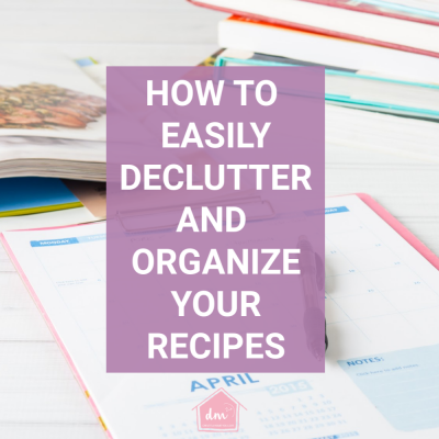 Ideas for Organizing Recipes so You Love to Cook Again!