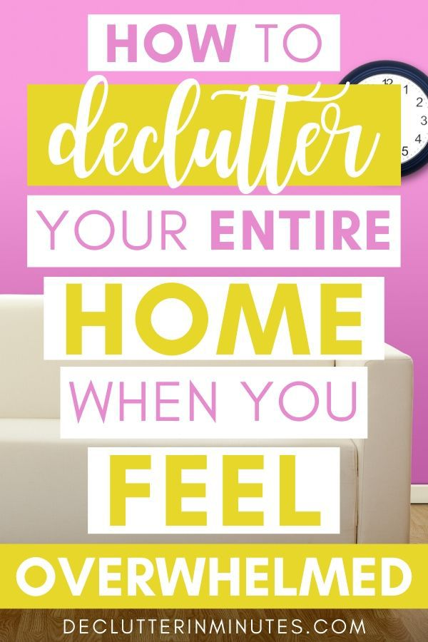How to declutter your entire home when you feel overwhelmed