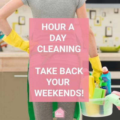 Hour a Day Home Cleaning Tips That Will Change Your Life