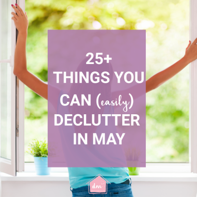 25+ Things you can Declutter in May