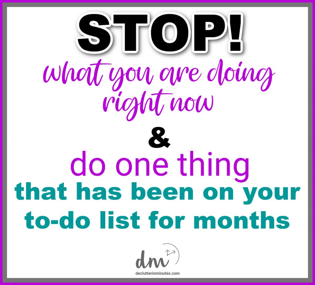 quote: Stop what you are doing right now and do one things that has been on your to-do list for months