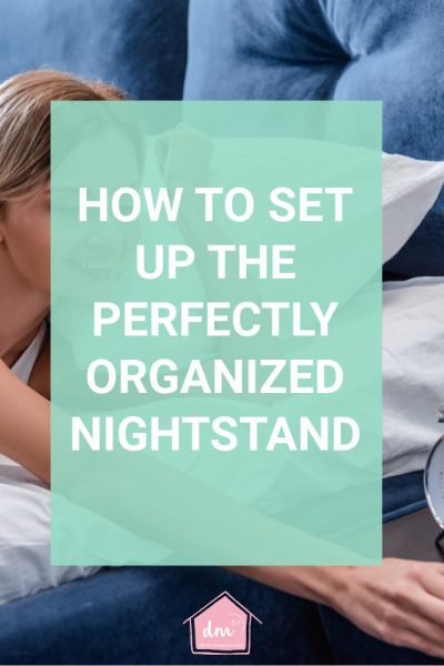 how to set up the perfectly organized nightstand