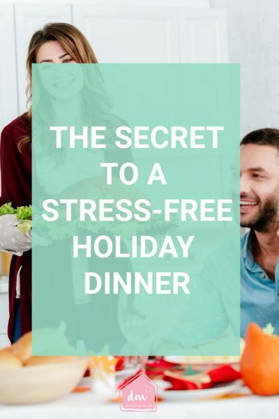 The secret to hosting a stress free holiday dinner