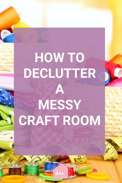 HOW TO DECLUTTER A CRAFT ROOM