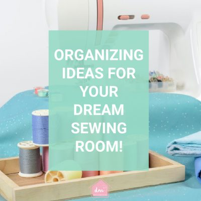 Organization Ideas for Your Sewing Room