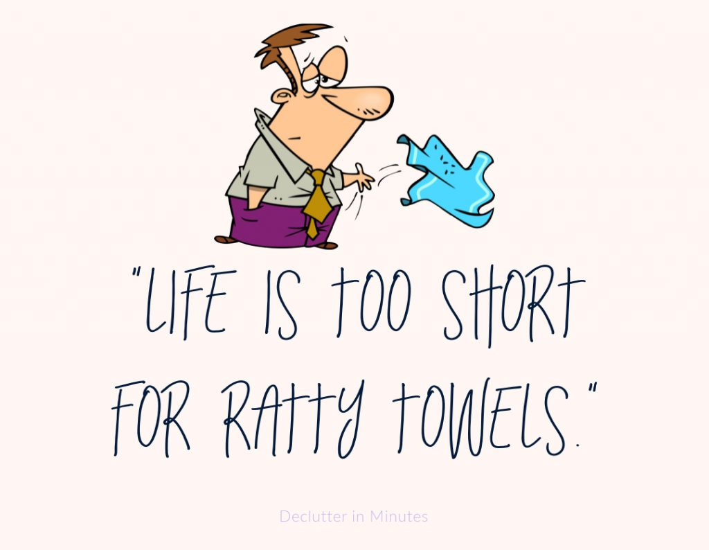 quote: Life is too short for ratty towels